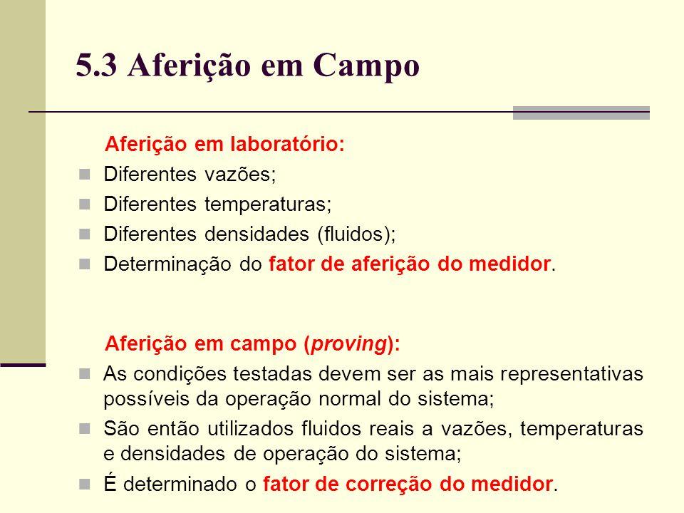 5.3 Aferição em Campo Aferição em laboratório: Diferentes vazões;