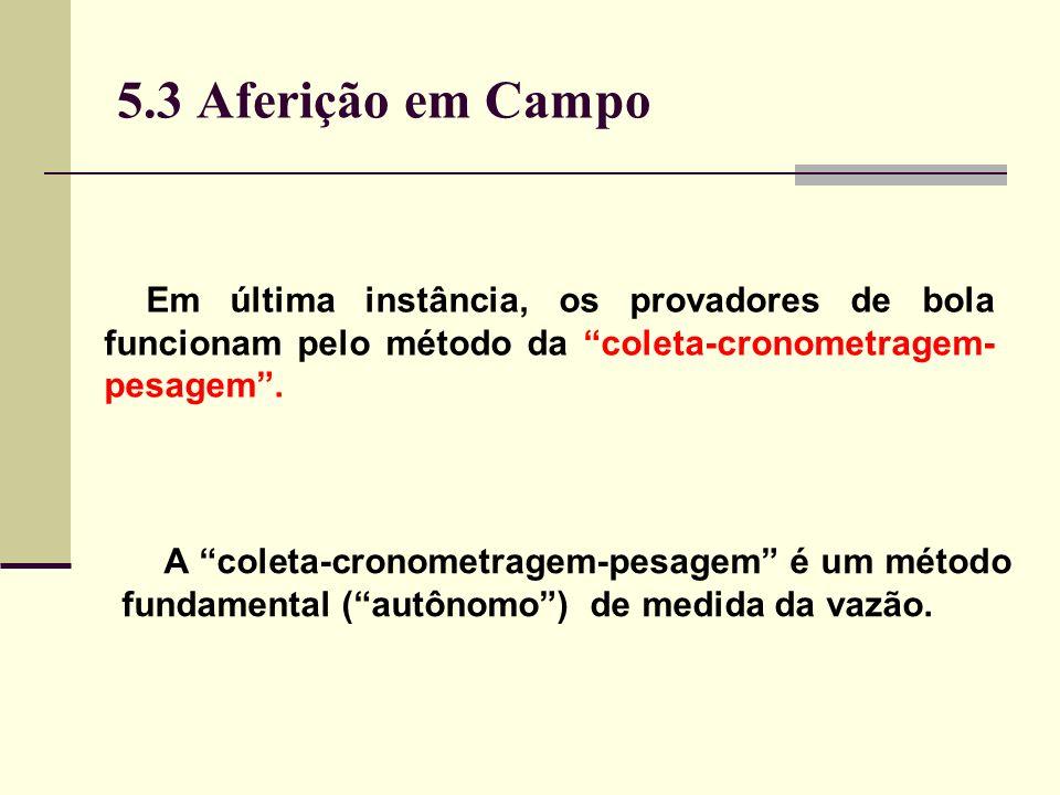 5.3 Aferição em Campo Em última instância, os provadores de bola funcionam pelo método da coleta-cronometragem-pesagem .