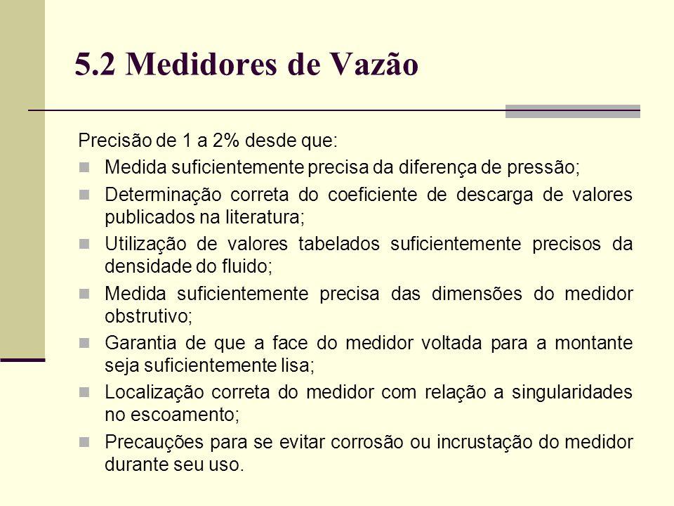 5.2 Medidores de Vazão Precisão de 1 a 2% desde que: