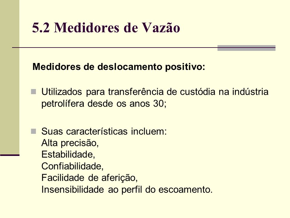5.2 Medidores de Vazão Medidores de deslocamento positivo: