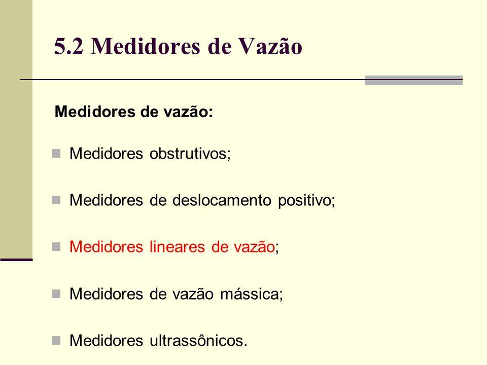 5.2 Medidores de Vazão Medidores de vazão: Medidores obstrutivos;
