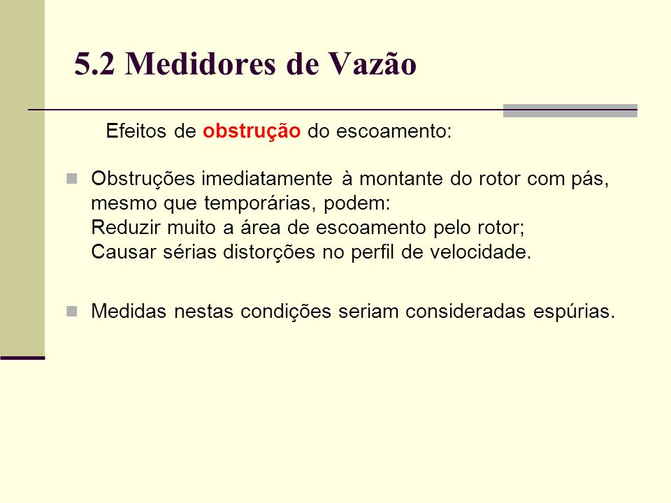 5.2 Medidores de Vazão Efeitos de obstrução do escoamento: