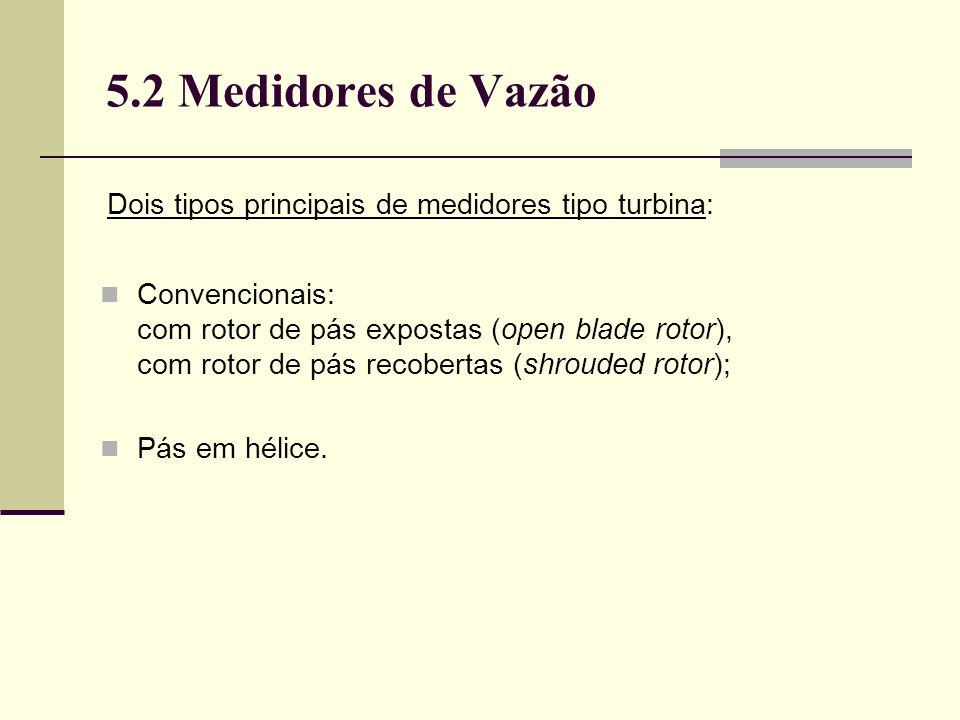 5.2 Medidores de Vazão Dois tipos principais de medidores tipo turbina: