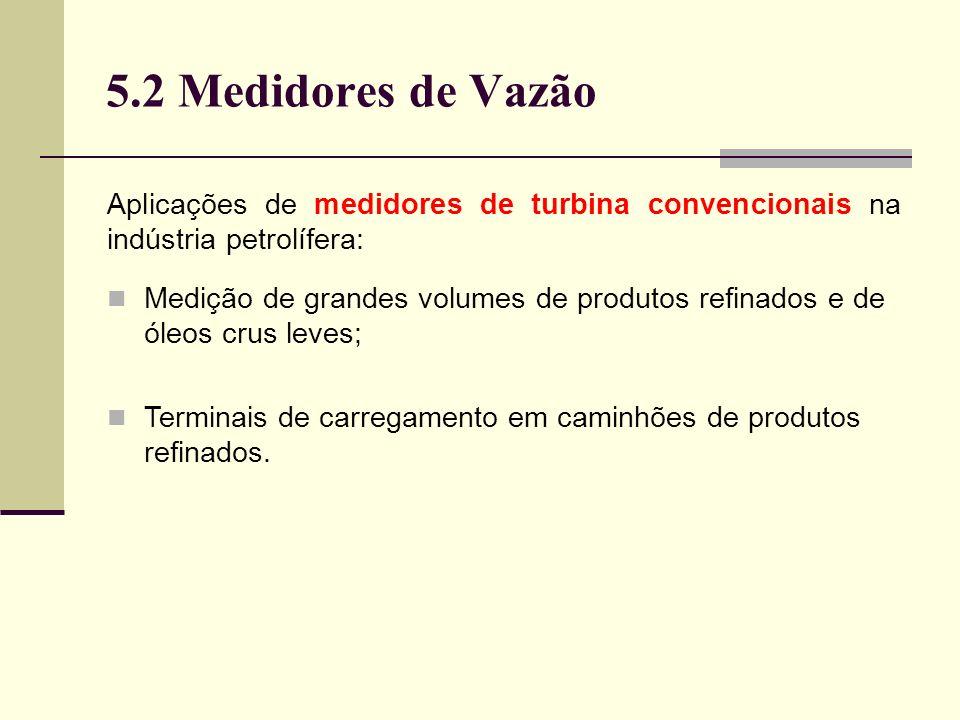 5.2 Medidores de Vazão Aplicações de medidores de turbina convencionais na indústria petrolífera: