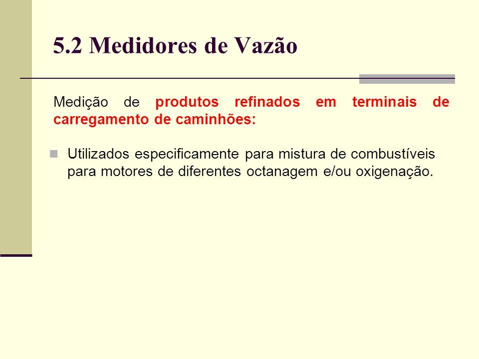 5.2 Medidores de Vazão Medição de produtos refinados em terminais de carregamento de caminhões: