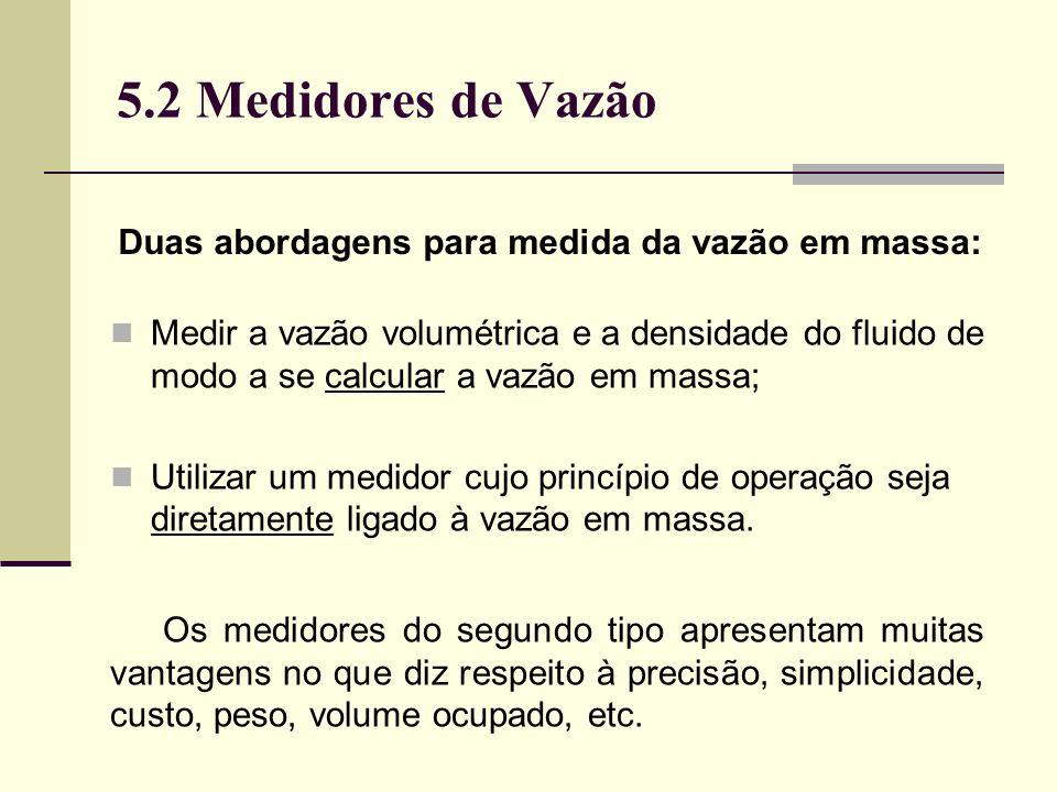 5.2 Medidores de Vazão Duas abordagens para medida da vazão em massa: