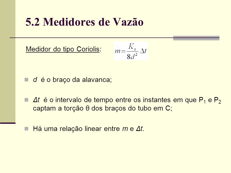 5.2 Medidores de Vazão Medidor do tipo Coriolis: