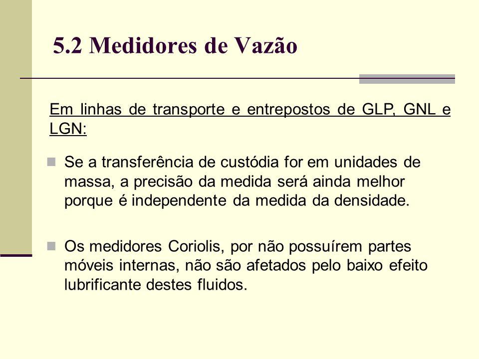 5.2 Medidores de Vazão Em linhas de transporte e entrepostos de GLP, GNL e LGN: