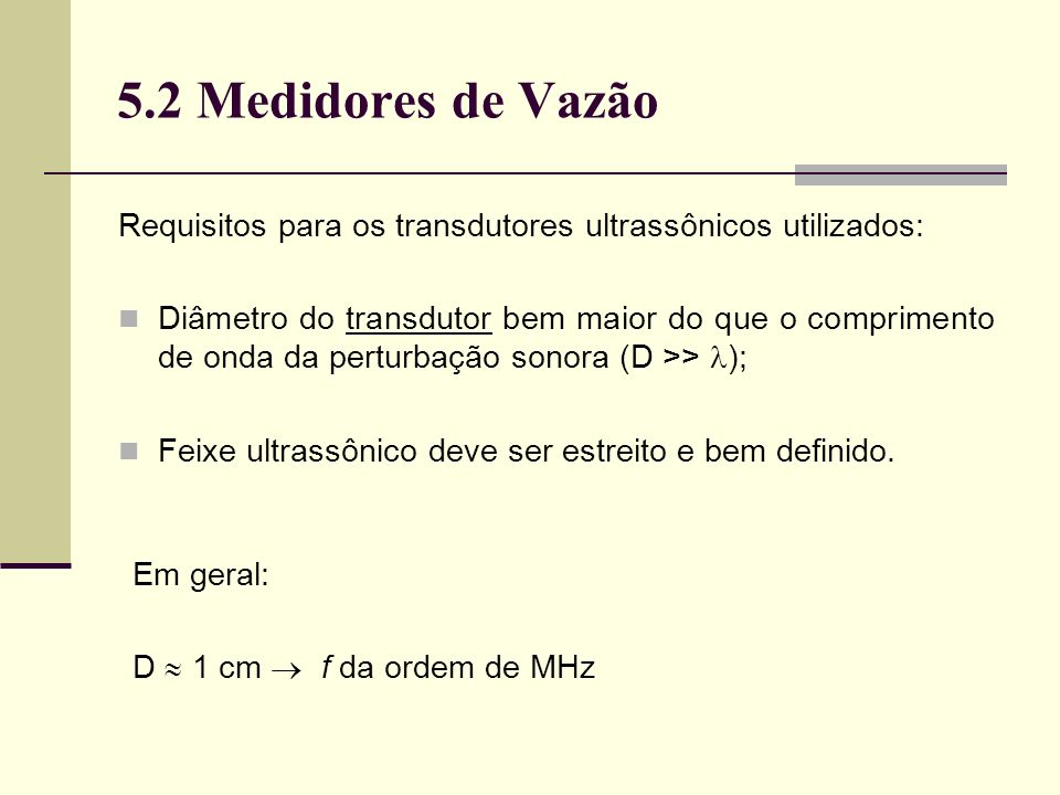 5.2 Medidores de Vazão Requisitos para os transdutores ultrassônicos utilizados:
