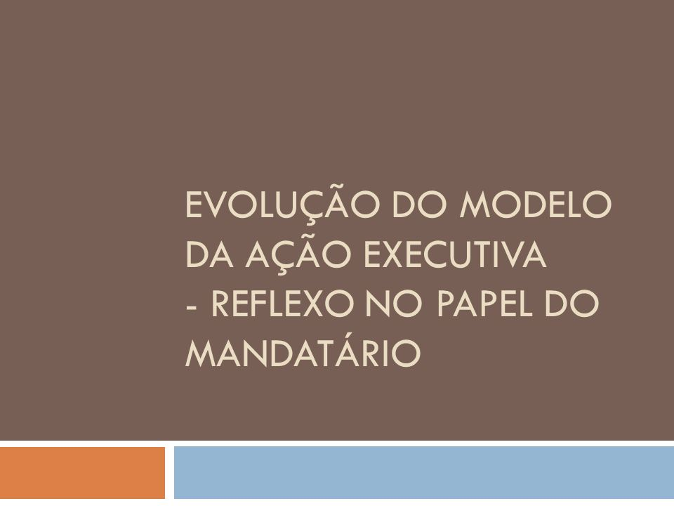 EVOLUÇÃO DO MODELO DA AÇÃO EXECUTIVA - REFLEXO NO PAPEL DO MANDATÁRIO