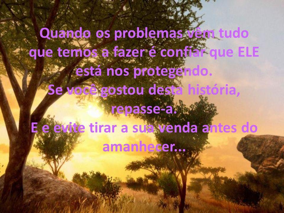 Quando os problemas vêm tudo que temos a fazer é confiar que ELE está nos protegendo.