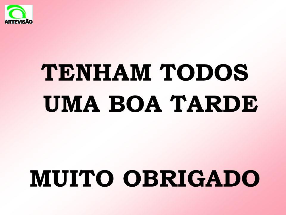 TENHAM TODOS UMA BOA TARDE