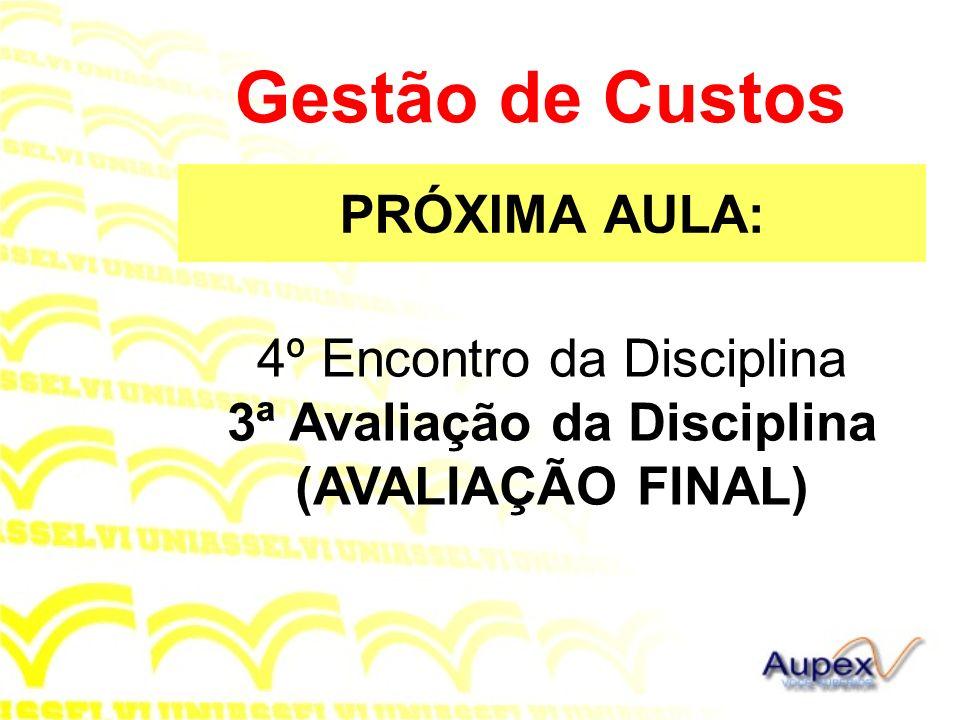 4º Encontro da Disciplina 3ª Avaliação da Disciplina (AVALIAÇÃO FINAL)
