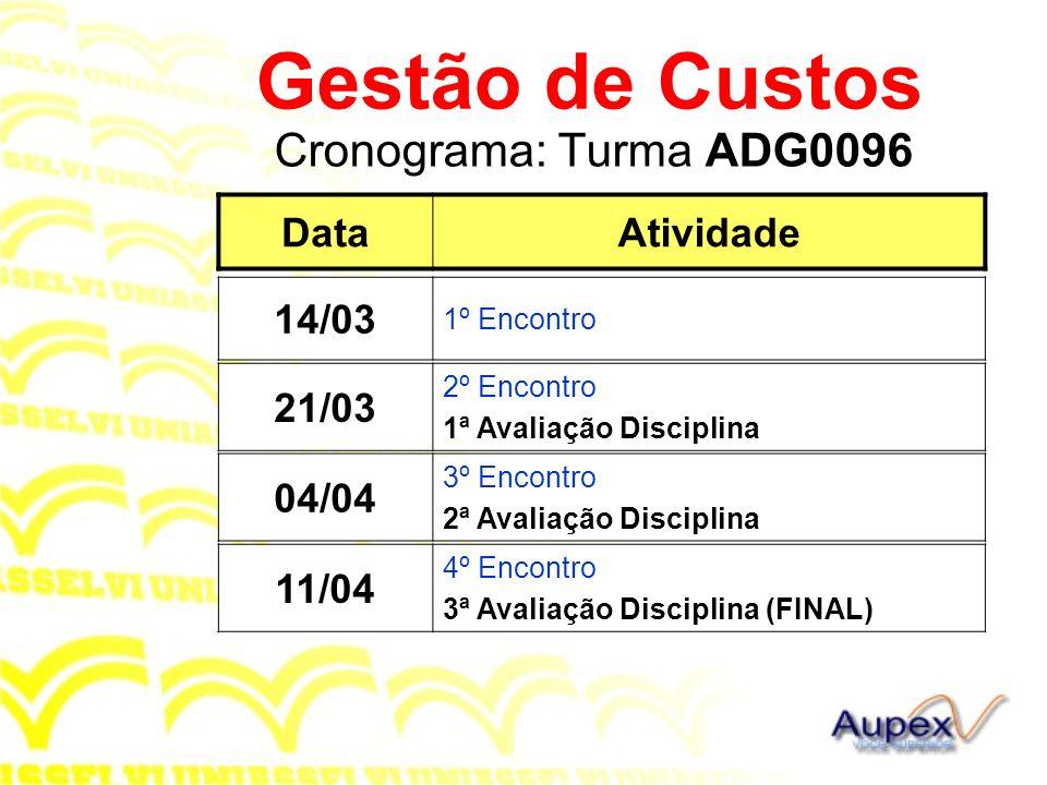 Gestão de Custos Cronograma: Turma ADG0096 Data Atividade 14/03 21/03