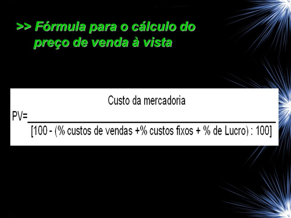 >> Fórmula para o cálculo do preço de venda à vista