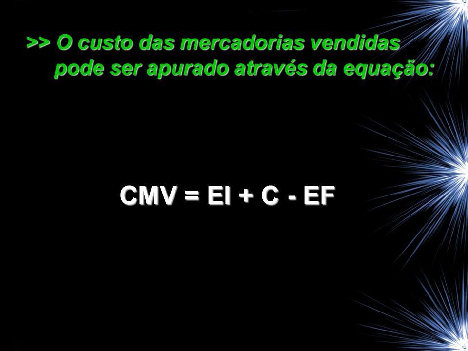 >> O custo das mercadorias vendidas pode ser apurado através da equação: