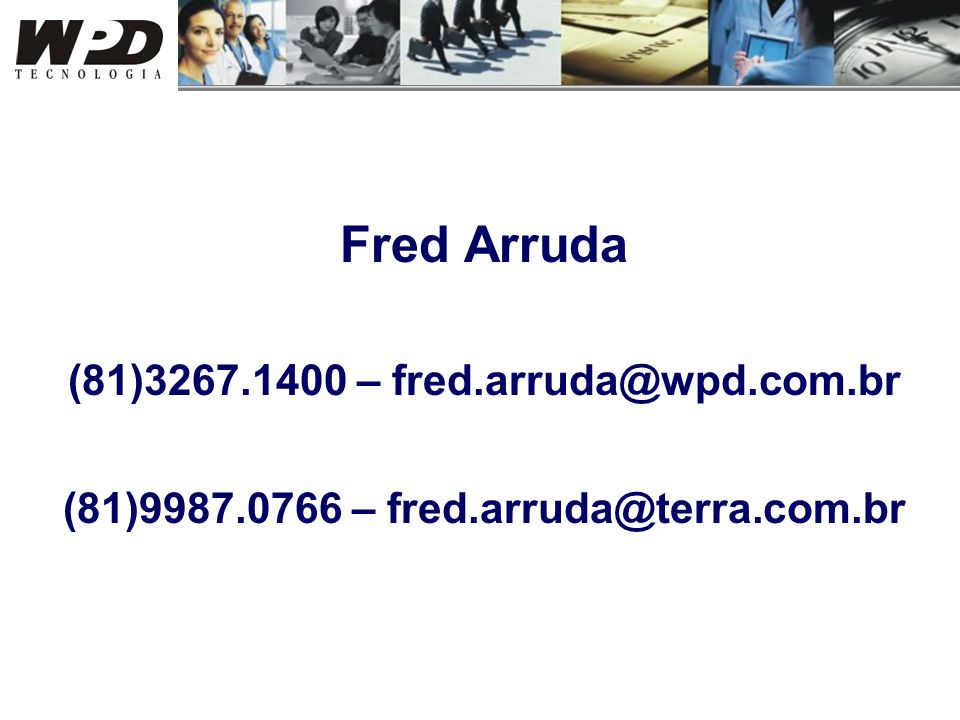 Fred Arruda (81)3267.1400 – fred.arruda@wpd.com.br