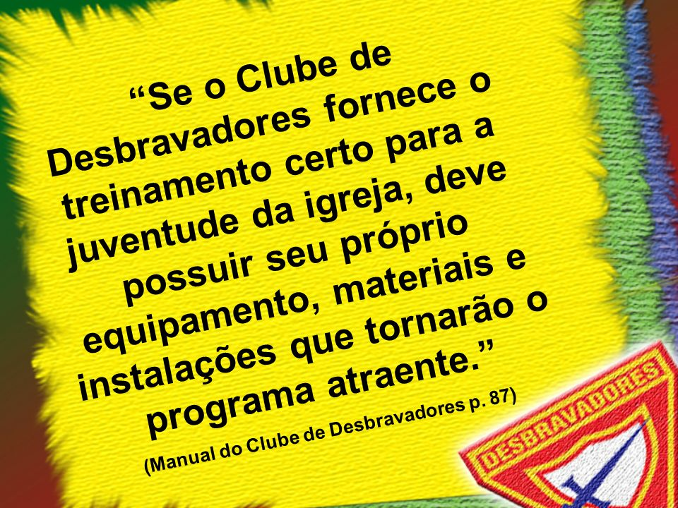 (Manual do Clube de Desbravadores p. 87)