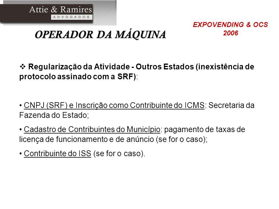 OPERADOR DA MÁQUINA EXPOVENDING & OCS. 2006. Regularização da Atividade - Outros Estados (inexistência de protocolo assinado com a SRF):