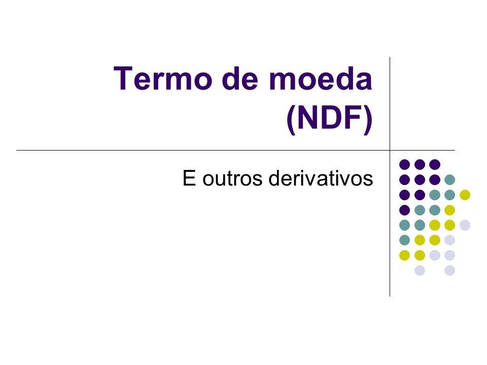 Termo de moeda (NDF) E outros derivativos