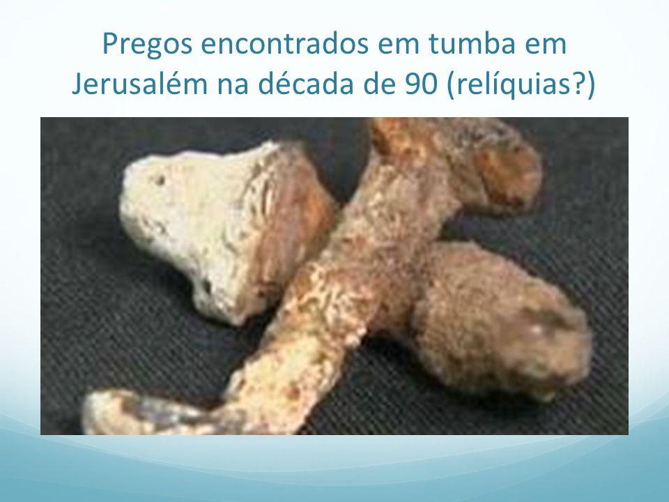 Pregos encontrados em tumba em Jerusalém na década de 90 (relíquias )