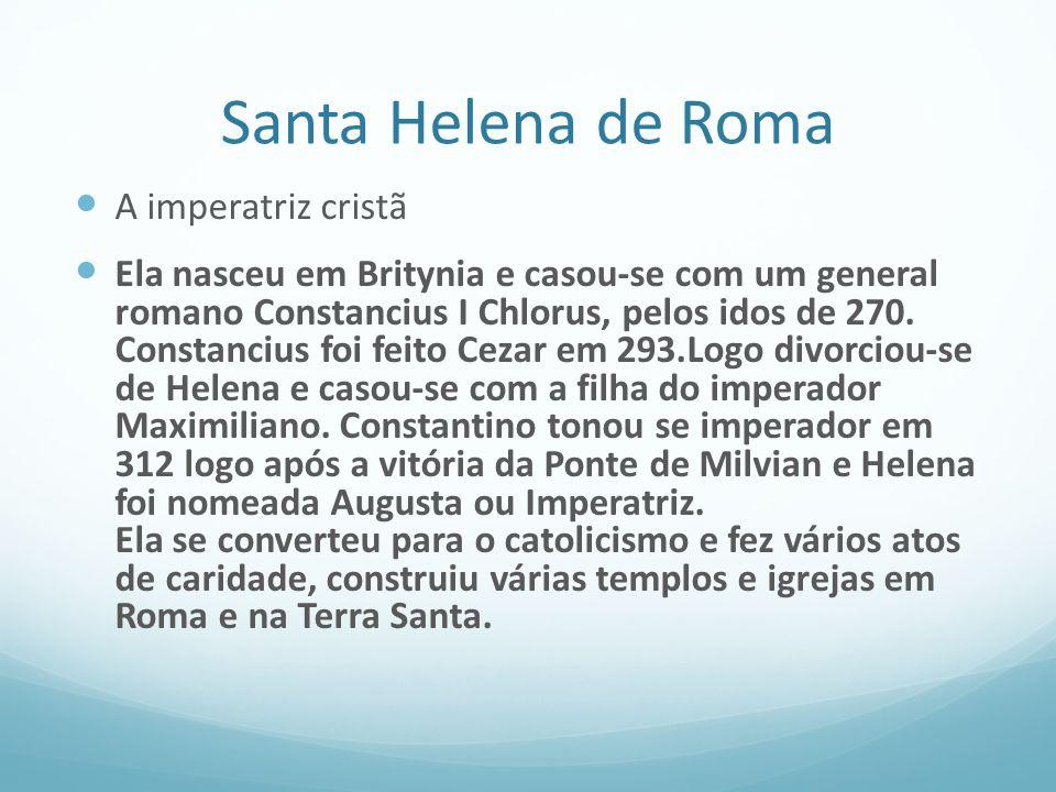 Santa Helena de Roma A imperatriz cristã