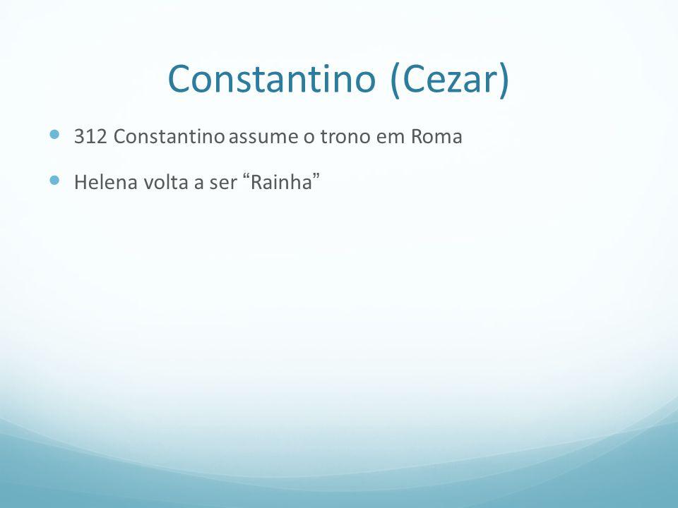 Constantino (Cezar) 312 Constantino assume o trono em Roma