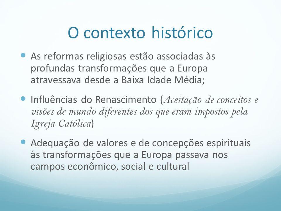 O contexto histórico As reformas religiosas estão associadas às profundas transformações que a Europa atravessava desde a Baixa Idade Média;