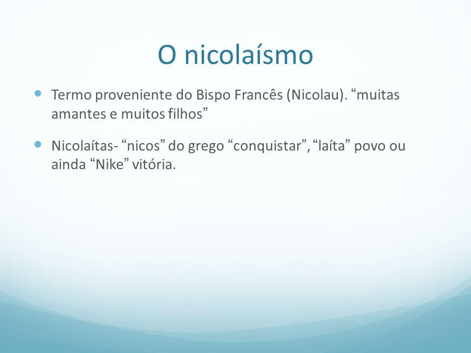 O nicolaísmo Termo proveniente do Bispo Francês (Nicolau). muitas amantes e muitos filhos