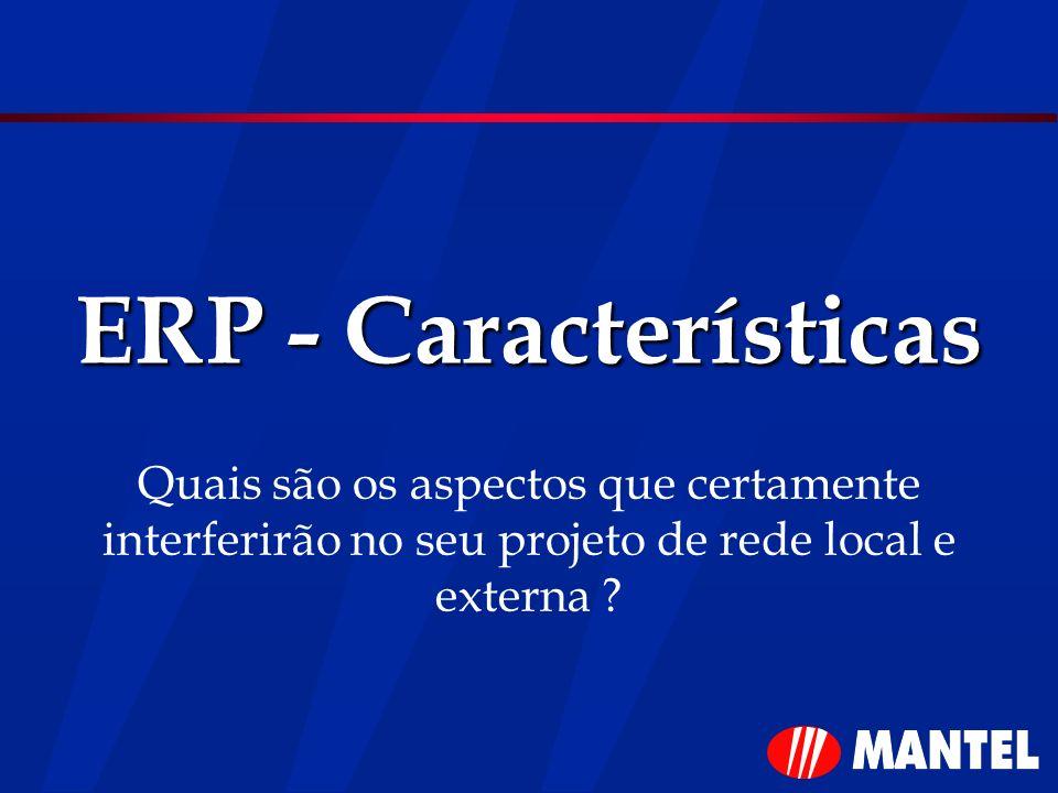 ERP - Características Quais são os aspectos que certamente interferirão no seu projeto de rede local e externa