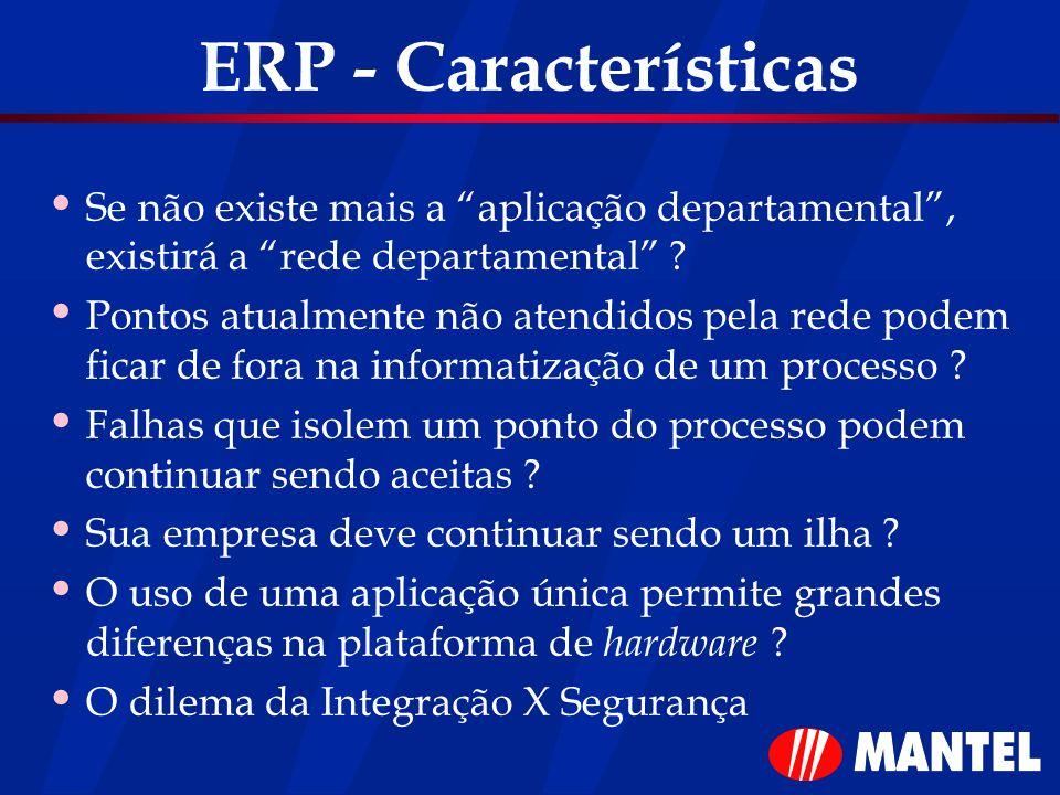 ERP - Características Se não existe mais a aplicação departamental , existirá a rede departamental