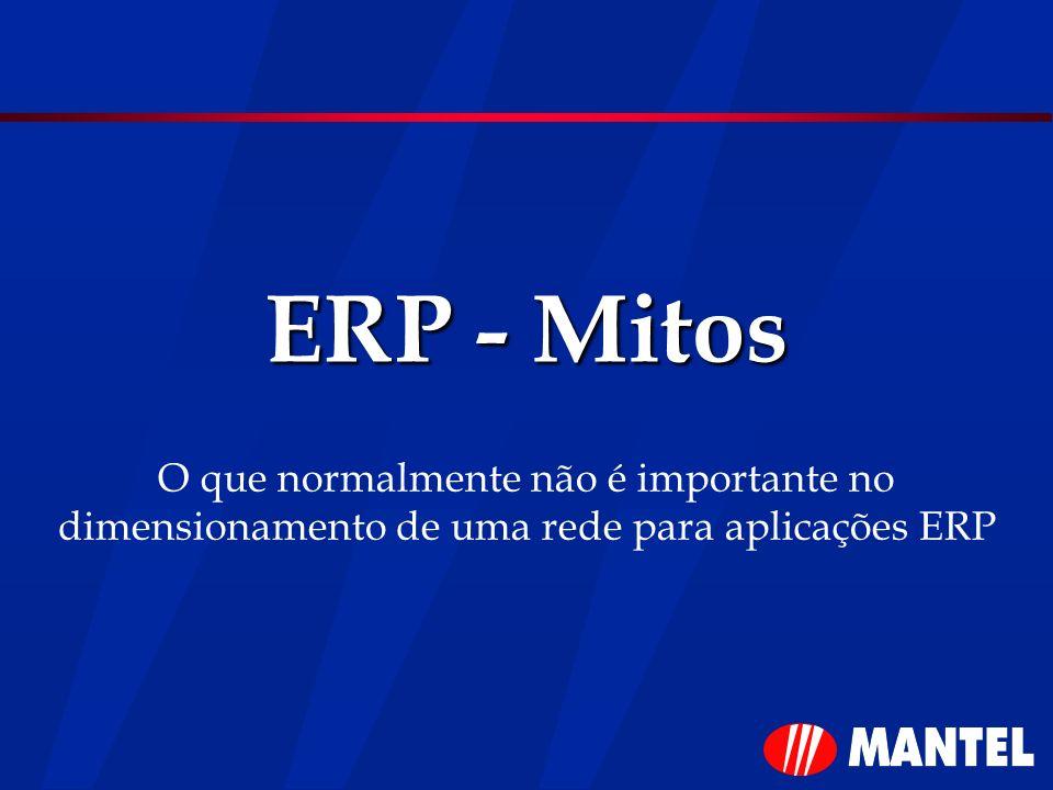 ERP - Mitos O que normalmente não é importante no dimensionamento de uma rede para aplicações ERP