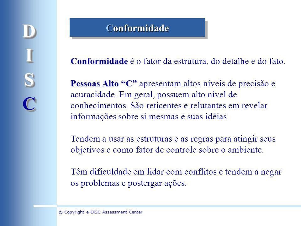 D I. S. C. Conformidade. Conformidade é o fator da estrutura, do detalhe e do fato. Pessoas Alto C apresentam altos níveis de precisão e.