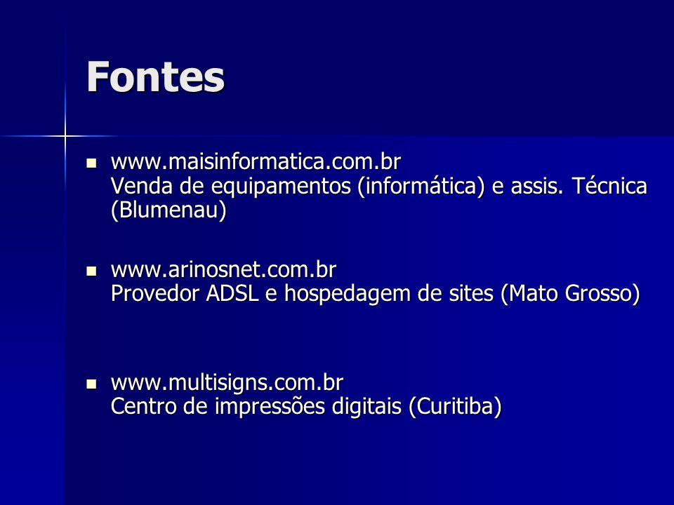 Fontes www.maisinformatica.com.br Venda de equipamentos (informática) e assis. Técnica (Blumenau)