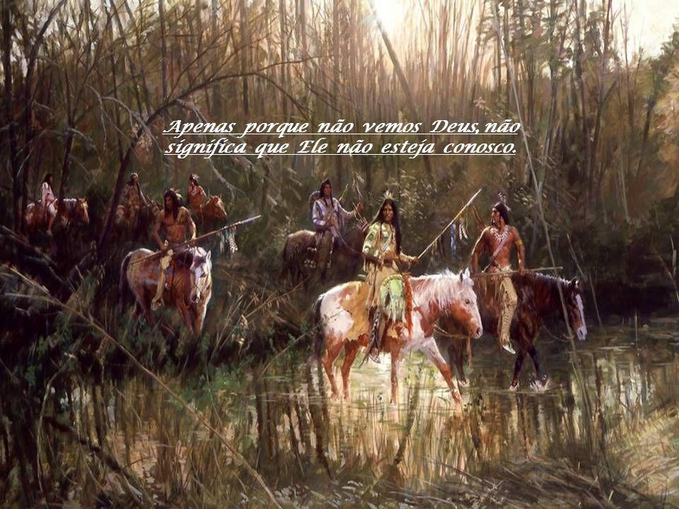 Apenas porque não vemos Deus, não significa que Ele não esteja conosco.
