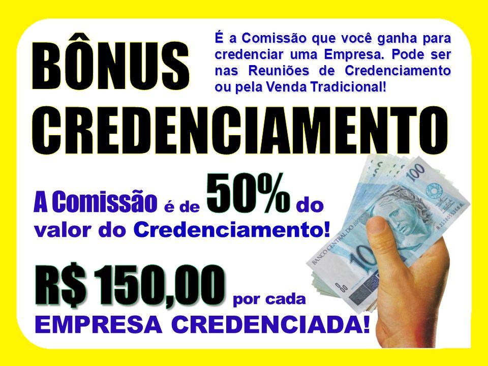 BÔNUS CREDENCIAMENTO R$ 150,00 por cada