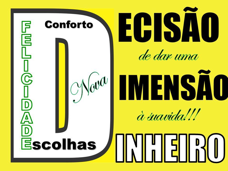 ECISÃO INHEIRO IMENSÃO Nova de dar uma à sua vida!!! F E L I C D A