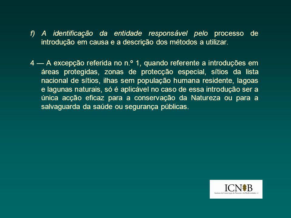 f) A identificação da entidade responsável pelo processo de introdução em causa e a descrição dos métodos a utilizar.