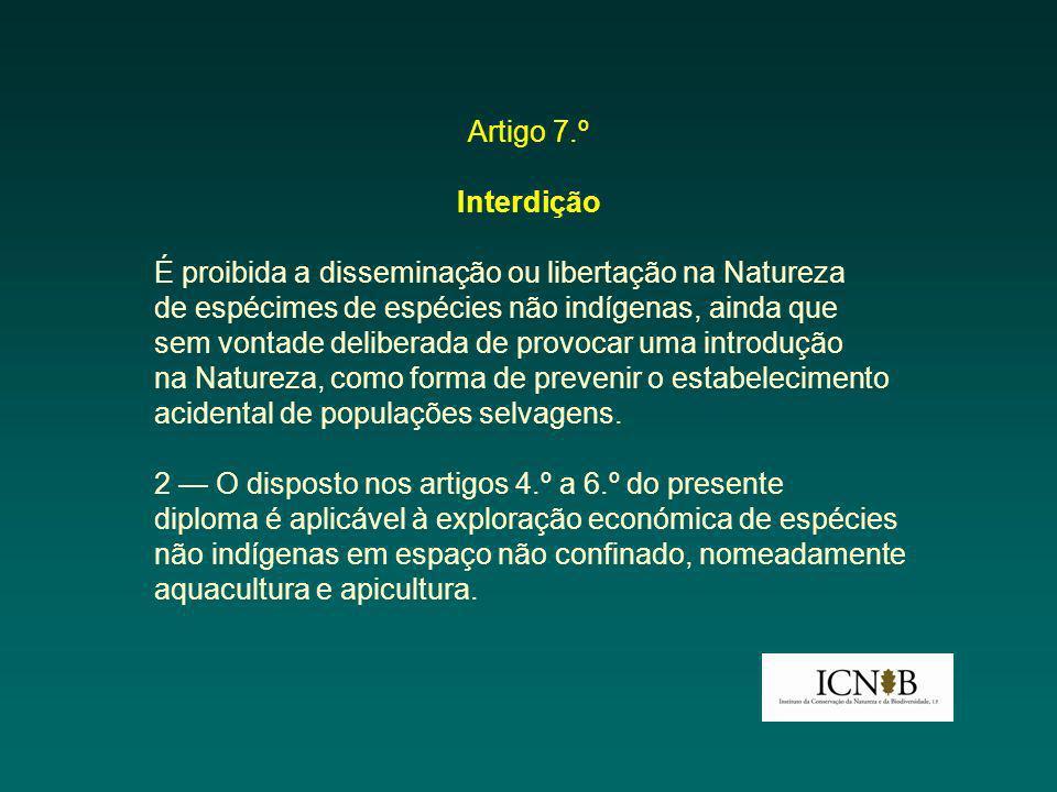 Artigo 7.º Interdição. É proibida a disseminação ou libertação na Natureza. de espécimes de espécies não indígenas, ainda que.