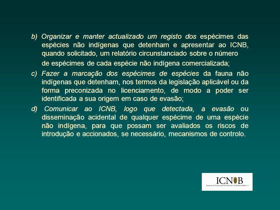 b) Organizar e manter actualizado um registo dos espécimes das espécies não indígenas que detenham e apresentar ao ICNB, quando solicitado, um relatório circunstanciado sobre o número