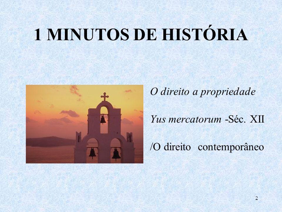 1 MINUTOS DE HISTÓRIA O direito a propriedade Yus mercatorum -Séc. XII