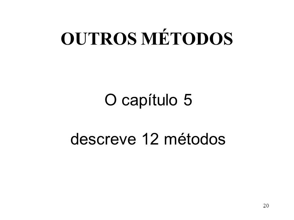 OUTROS MÉTODOS O capítulo 5 descreve 12 métodos