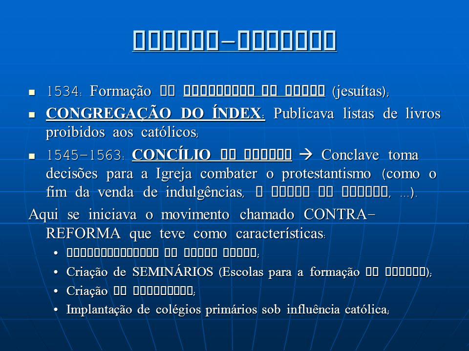 CONTRA-REFORMA 1534: Formação da COMPANHIA DE JESUS (jesuítas);