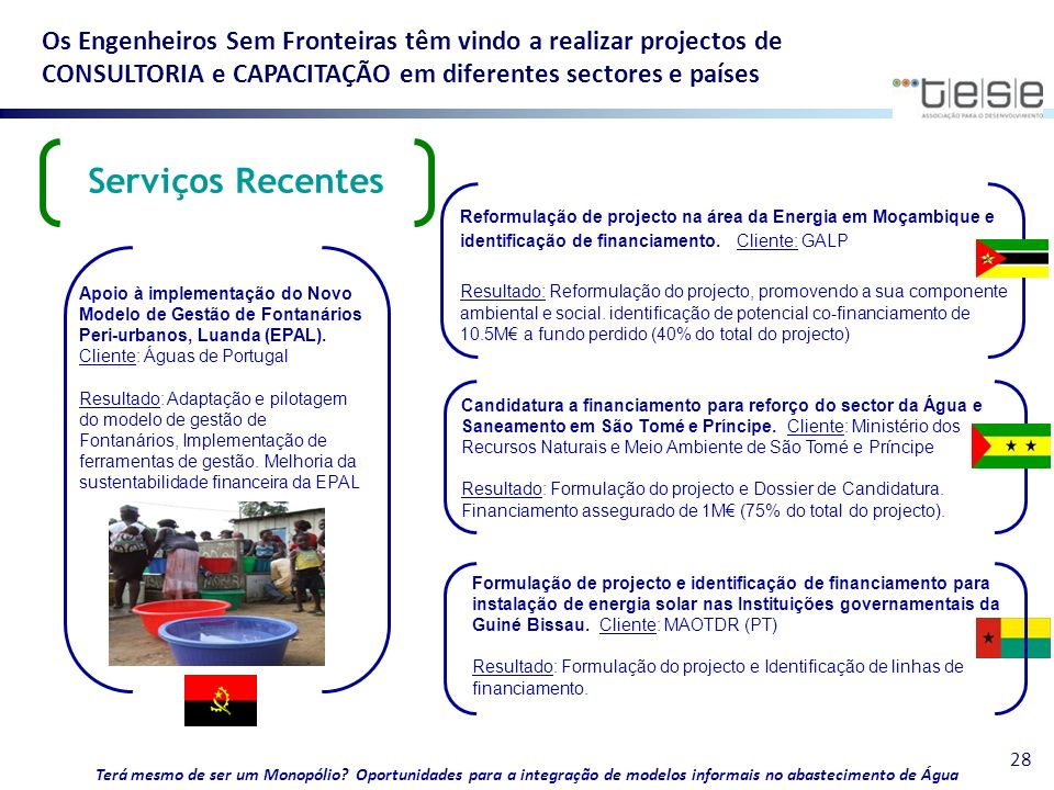 Os Engenheiros Sem Fronteiras têm vindo a realizar projectos de CONSULTORIA e CAPACITAÇÃO em diferentes sectores e países