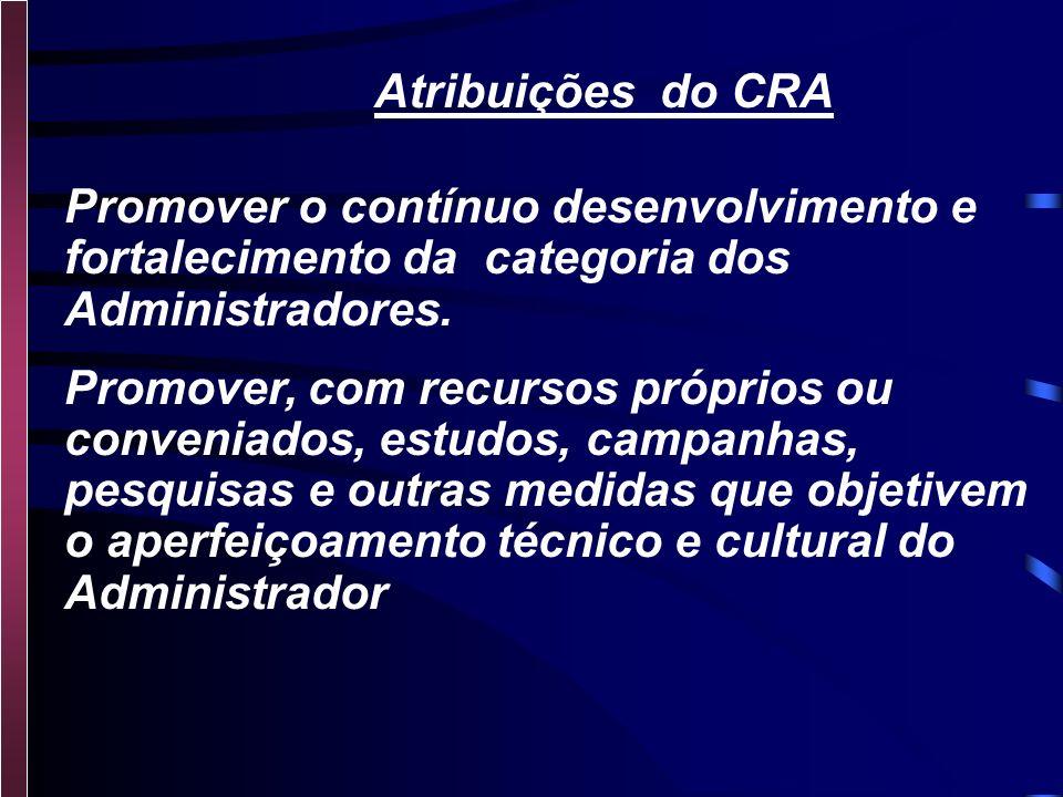 Atribuições do CRA Promover o contínuo desenvolvimento e fortalecimento da categoria dos Administradores.
