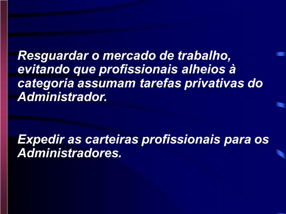 Resguardar o mercado de trabalho, evitando que profissionais alheios à categoria assumam tarefas privativas do Administrador.
