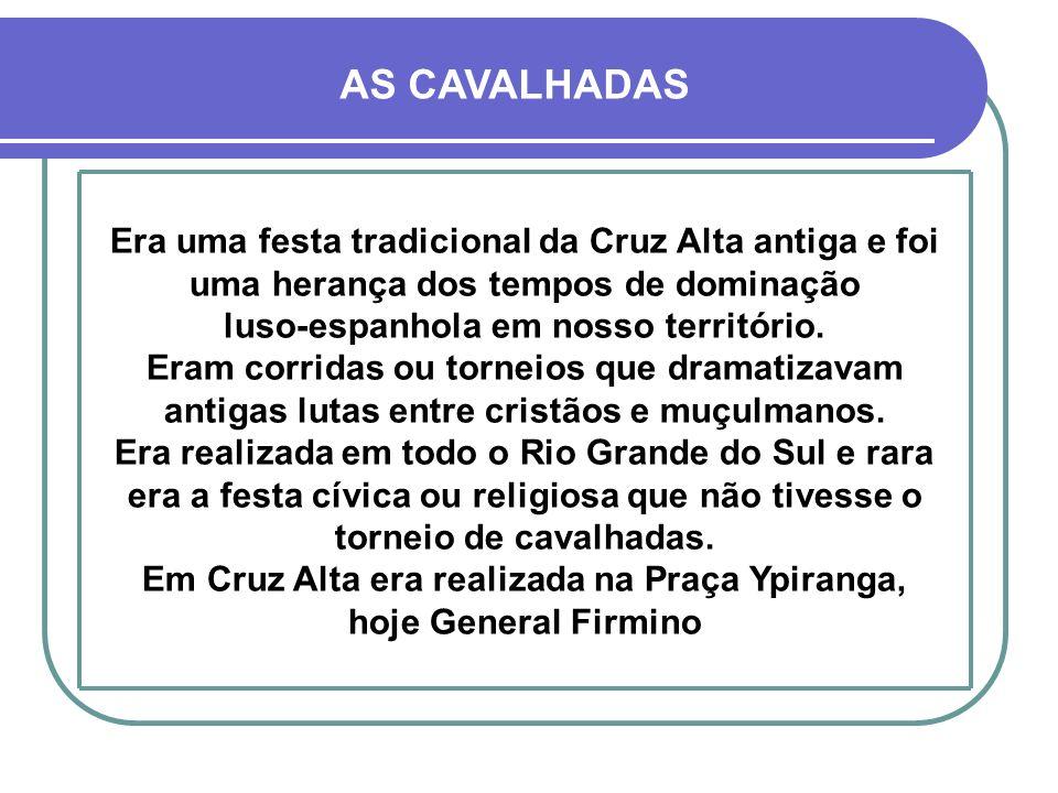 Em Cruz Alta era realizada na Praça Ypiranga, hoje General Firmino