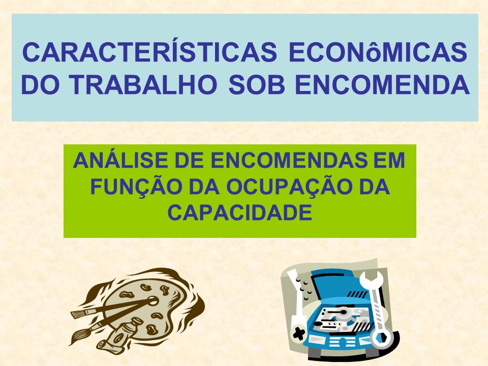 CARACTERÍSTICAS ECONôMICAS DO TRABALHO SOB ENCOMENDA
