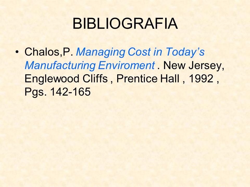 BIBLIOGRAFIA Chalos,P. Managing Cost in Today's Manufacturing Enviroment .
