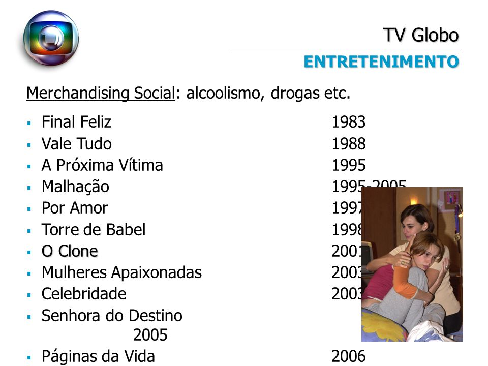 TV Globo ENTRETENIMENTO Merchandising Social: alcoolismo, drogas etc.